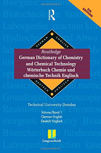 Routledge German Dictionary of Chemistry and Chemical Technology Worterbuch Chemie und Chemische Technik: Vol 1: German-English (Routledge Bilingual Specialist Dictionaries)