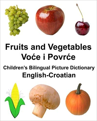 English Croatian Fruits and Veggies Kids Bilingual Picture Dictionary