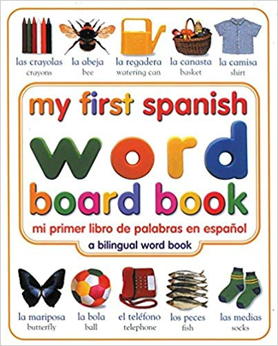 My First Spanish Word a Fun Bilingual Board Book