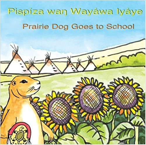 Pispiza Wan Wayawa Iyaye - Prairie Dog Goes to School - Lakota Bilingual Kids Book