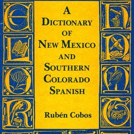 A Dictionary of New Mexico and Southern Colorado Spanish: Revised and Expanded Edition