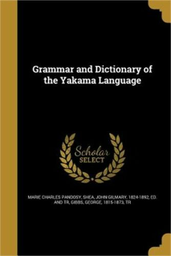 Grammar and Dictionary of the Yakama Language