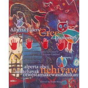 Alberta Elders' Cree Dictionary Nancy LeClaire and George Cardinal