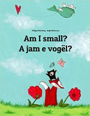 Am I small? A jam e vogël?: Children's Bilingual Book English-Albanian
