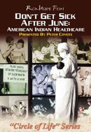 Don't Get Sick After June: American Indian Healthcare DVD