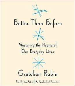 Better Than Before Mastering the Habits of Our Everyday Lives Audio CD by Gretchen Rubin