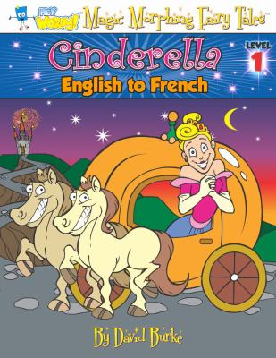 Cinderella: English to French, Level 1 (Hey Wordy Magic Morphing Fairy Tales)