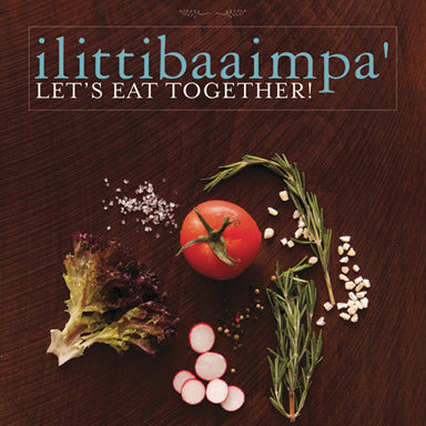 ilittibaaimpa' Let's Eat Together! A Chickasaw Cookbook Hardcover
