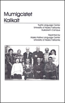 Mumigcistet Kalikait The Translator's Yup'ik Book