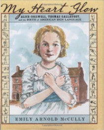 My Heart Glow: Alice Cogswell, Thomas Gallaudet, and the Birth of American Sign Language