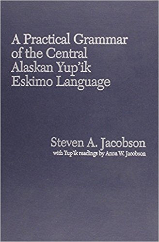 Practical Grammar of the Central Alaskan Yup'ik Eskimo Language
