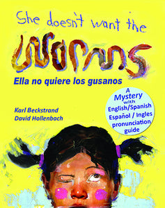 She Doesn't Want the Worms! A Mystery - Spanish and English with online secrets