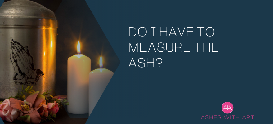 Do I have to measure the ash?
