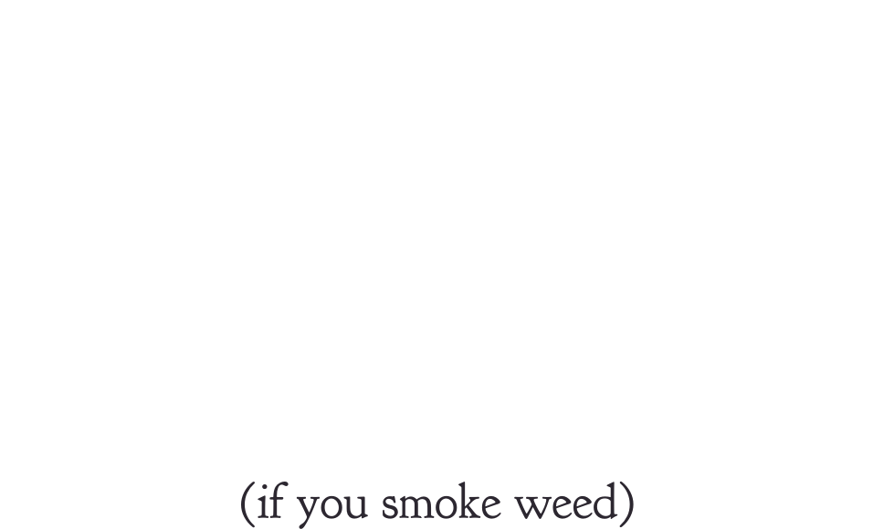 All the goods you need (if you smoke weed).