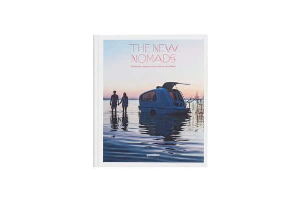 The New Nomads: Temporary Spaces and Life on the Move by Robert Klanten