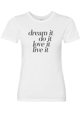 Dream It, Do It, Love It, Live It Luxury Soft Crew Neck Tee by ClothSugar™