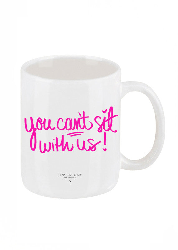 You Can't Sit With Us Coffee Mug