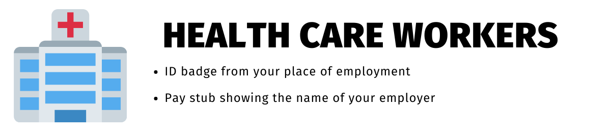 """A graphic of a hospital building is to the left of the text. """"Health Care Workers"""" is above bullet points that read: """"ID badge from your place of employment"""" and """"Pay stub showing the name of your employer""""."""