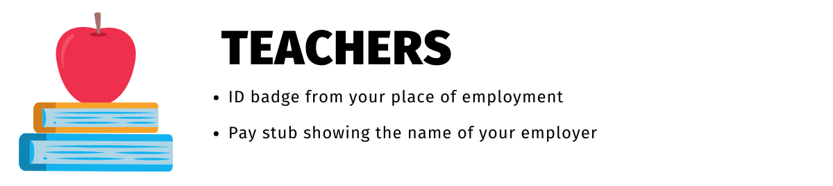 """An apple on top of two books is to the left of the text. """"Teachers"""" is above the bullet points: """"ID badge from your place of employment"""" and """"Pay stub showing the name of your employer"""""""