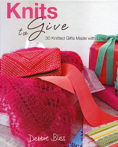 """Knits to Give: 30 Knitted Gift Ideas Made with Love"" by Debbie Bliss"