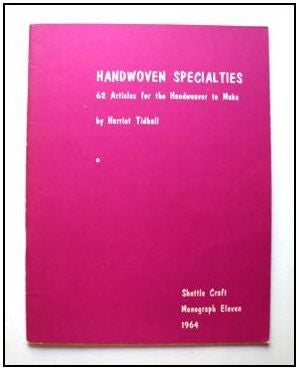 Handwoven Specialties: 62 Articles for the Handweaver to Make by Harriet Tidball