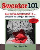 """Sweater 101: How to Plan Sweaters that Fit...and Organize Your Knitting Life at the Same Time"" by Cheryl Brunette"
