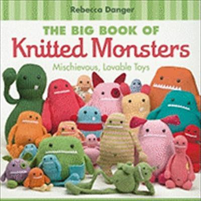 """The Big Book of Knitted Monsters: Mischievous, Lovable Toys"" by Rebecca Danger"