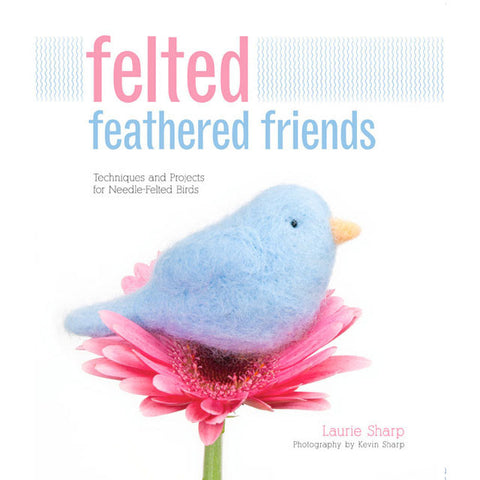 """Felted Feathered Friends"" by Laurie Sharp"
