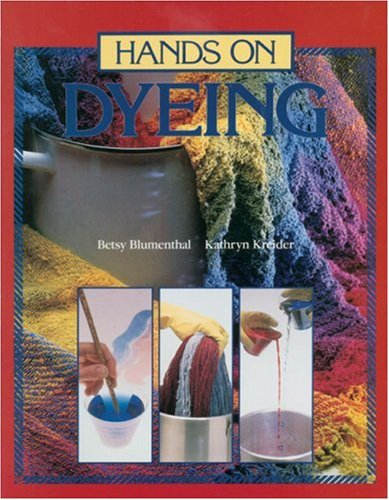 Hands On Dyeing by Betsy Blumenthal & Kathryn Kreider