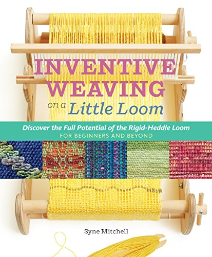 Inventive Weaving on a Little Loom, by Syne Mitchell