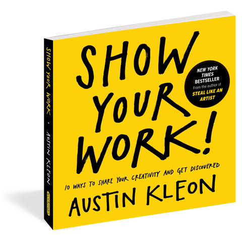 Show Your Work! 10 Ways to Share Your Creativity & Get Discovered