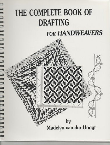 The Complete Book of Drafting for Handweavers by Madelyn van deer Hoogt