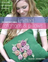 The Knitter's Bible Knitted Afghans & Pillows