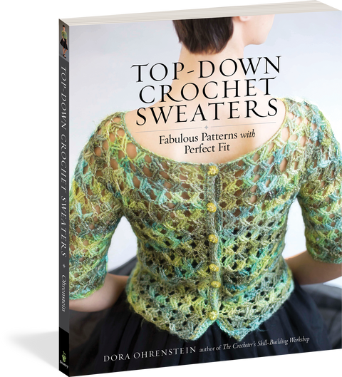 Top-Down Crochet Sweaters: Fabulous Patterns with Perfect Fit, by Dora Ohrenstein