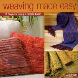"""Weaving Made Easy: 17 Projects Using a Simple Loom"" by Liz Gipson"