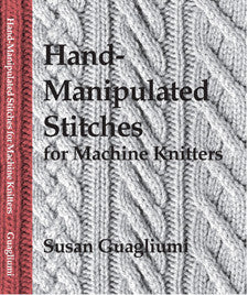 """Hand Manipulated Stitches for Machine Knitters"" by Susan Guagliumi"