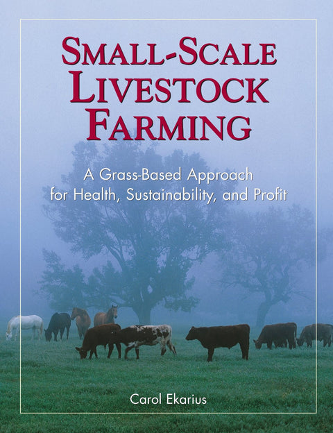 Small-Scale Livestock Farming by Carol Ekarius