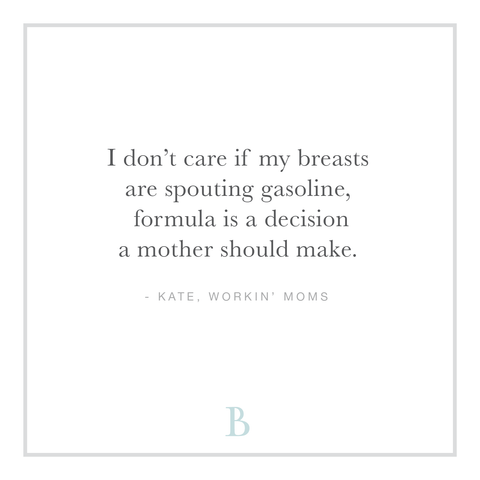 """I don't care if my breasts are spouting gasoline, formula is a decision a mother should make."""