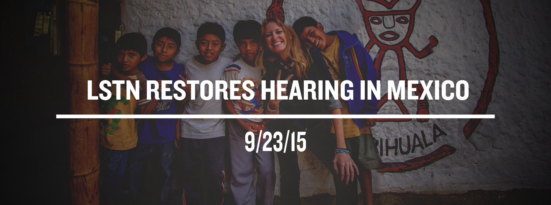 LSTN Sound head to Mexico with Starkey Hearing Foundation