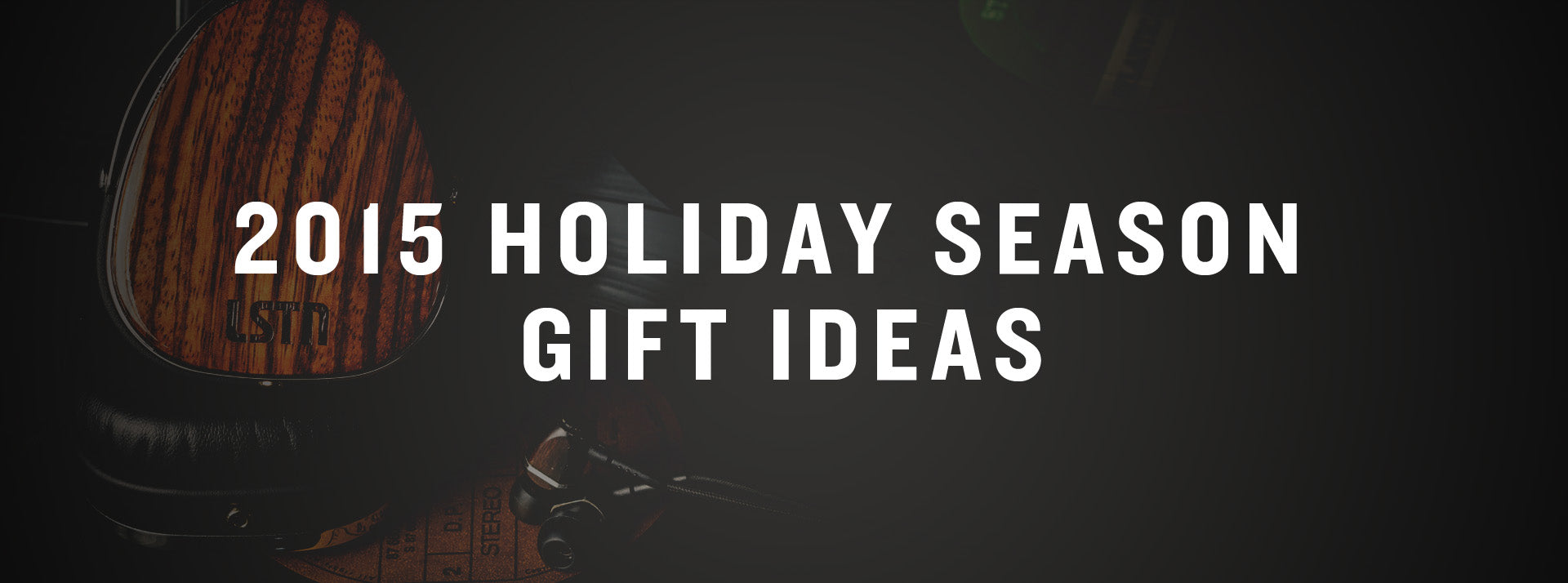 2015 holiday gift ideas lstn headphones, bluetooth speakers and wood earbuds