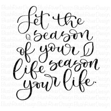 Load image into Gallery viewer, Let The Season Of Your Life, Season Your Life - Cut Files