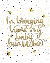 Load image into Gallery viewer, Bringing Home My Baby Bumblebee - 8x10 Printable