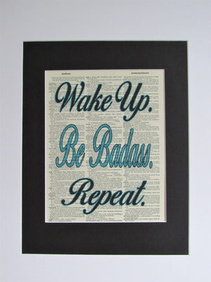 Wake Up. Be Badass. Repeat. Printed On An Upcycled Vintage Dictionary Page, Funny Wall Décor, Bedroom or Dorm Room Print, Frame Not Included