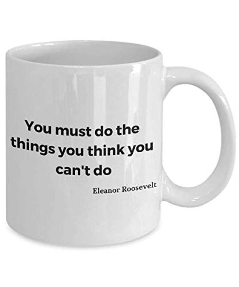 Anna Eleanor Roosevelt Quote Ceramic Coffee Mug You Must Do The Things