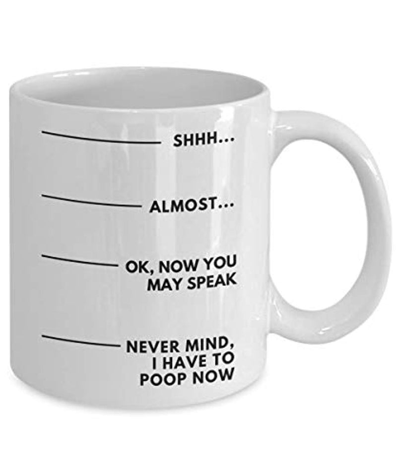 Shh Almost Ok Now You May Speak, Never Mind I Have To Poop Now Funny Ceramic Coffee Mug