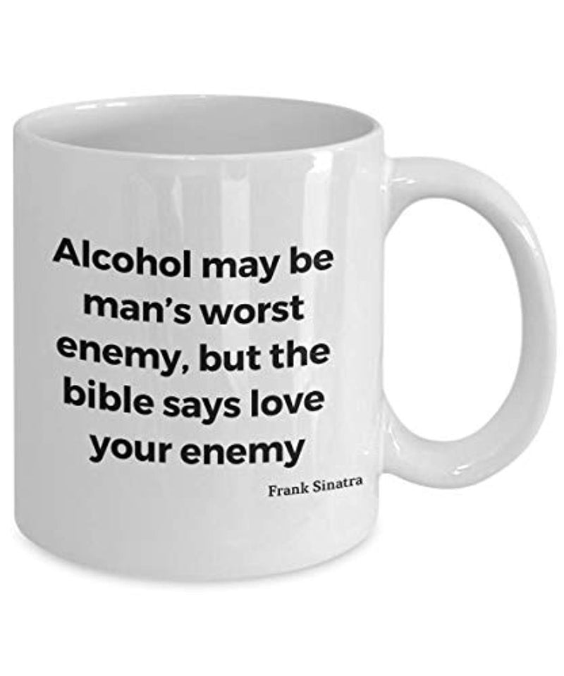 Frank Sinatra Quote Ceramic Coffee Tea Mug Alcohol May Be Man's Worst Enemy