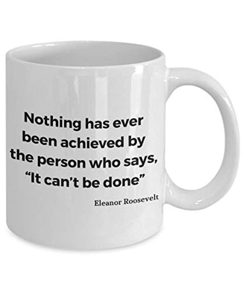 Anna Eleanor Roosevelt Quote Ceramic Coffee Mug Nothing Has Ever Been Achieved