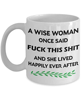 A Wise Woman Once Said Fck This Shit And She Lived Happily Ever AfterMug Coffe Tea Gifts for Women Mom Sister Friend Wife Bestie Girlfriend