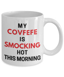 My Covfefe Is Smocking Hot This Morning Funny Donald Trump Coffee Mug