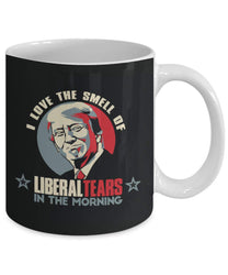 I Love The Smell Of Liberal Tears In The Morning Funny Coffee Mug Donald Trump